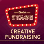 CENTER STAGE : Creative Fundrising