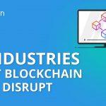5 Industries that Blockchain will Disrupt