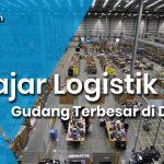 Belajar Logistik : Gudang Terbesar di Dunia
