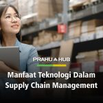 Manfaat Teknologi Dalam Supply Chain Management